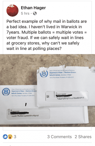 [CREDIT: Facebook image] A concerned voter noted he received two RI mail ballots from the RI Secretary of State, one to an old Warwick address. The Secretary of State's office explains these are applications, not ballots and do not risk fraud. The system is in fact being used to clear thousands of duplicate voter registrations from RI's rolls.
